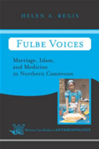 Fulbe Voices: Marriage, Islam, And Medicine In Northern Cameroon (2006)