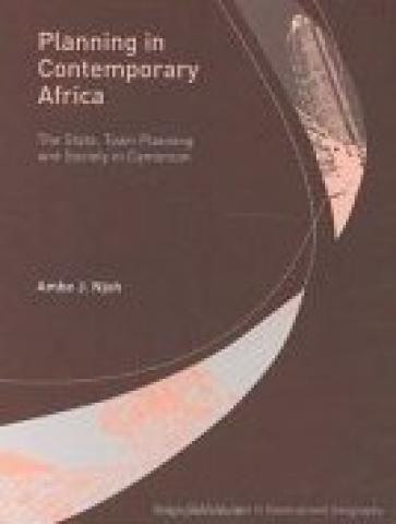 Planning In Contemporary Africa: The State, Town Planning And Society In Cameroon (2003)