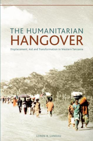 The Humanitarian Hangover: Displacement, Aid and Transformation in Western Tanzania