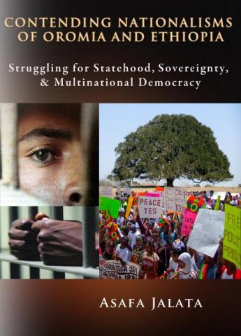 CONTENDING NATIONALISMS OF OROMIA AND ETHIOPIA: Struggling for Statehood, Sovereignty, & Multinational Democracy